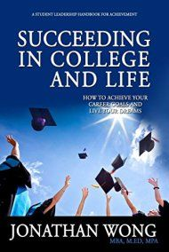 Succeeding In College And Life: How To Achieve Your Career Goals And Live Your Dreams by Jonathan Wong ebook deal