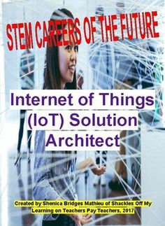 Do you know about the Internet of Things?  Do your students understand what it means?  Teachers in the 21st Century need to prepare students for careers that they may or may not be familiar with.  This activity in my STEM (Science, Technology, Engineering and Math) Careers of the Future series explores a fairly new job called the IOT Solution Architect.