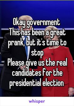 Okay government This has been a great prank, but it's time to stop Please give us the real candidates for the presidential election. Ha, I wish, but it's a hard cold and sad reality *sigh* Funny Quotes, Funny Memes, Hilarious, Jokes, Bernie Sanders, Great Pranks, 4 Panel Life, Whisper Confessions, My Demons