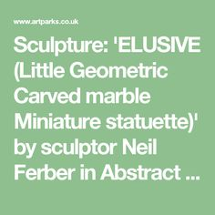 Sculpture: 'ELUSIVE (Little Geometric Carved marble Miniature statuette)' by sculptor Neil Ferber in Abstract Contemporary Modern Outdoor Outside Garden / Yard Sculptures Statues statuary - Garden Sculpture for sale - ArtParkS Sculpture Park - Bringing Sculpture into the Open