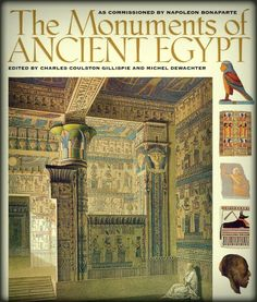 The Monuments of Ancient Egypt: As Commissioned by Napoleon Bonaparte, edited by Charles Coulston Gillispie and Michel Dewachter