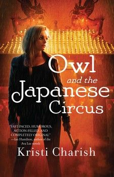 "Owl and the Japanese Circus-Fans of Kim Harrison, Jim Butcher, and Linda Hamilton will flock to the kick-ass world of Owl, a modern-day ""Indiana Jane"" who reluctantly navigates the hidden supernatural world. -"