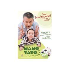 Poradnik Mamo Tato Co Ty Na To część 3 - Książka dla Rodziców o rozwoju dzieci od 0 do 3 lat Znanego Pediatry Pawła Zawitkowskiego oraz Joanna Szulc