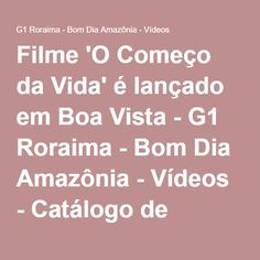 Filme 'O Começo da Vida' é lançado em Boa Vista - G1 Roraima - Bom Dia Amazônia - Vídeos - Catálogo de Vídeos