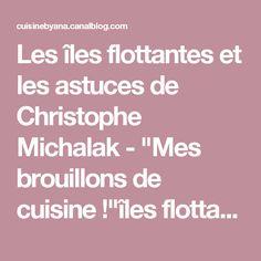 """Les îles flottantes et les astuces de Christophe Michalak - """"Mes brouillons de cuisine !""""îles flottantes"""