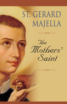 St. Gerard Majella: The Mothers' Saint by Thomas E. Tobin. During his life, St. Gerard Majella helped mothers in need. Since his death, many extraordinary favors have been granted to mothers who prayed to him. Today women look to him for help in obtaining the blessing of motherhood. Includes the prayers people say when they seek his intercession. http://www.liguori.org/productdetails.cfm?PC=11134