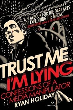 Trust Me, I'm Lying: Amazon.co.uk: Ryan Holiday: 9781591845539: Books