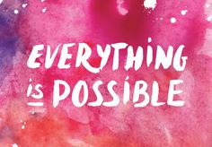 Everything is possible #mindset