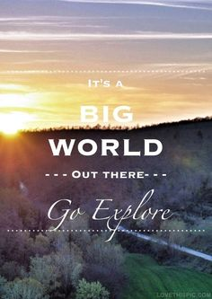 There are some many places to explore. Just go for it!  #explore #motivation #quote   http://us.hypervibe.com