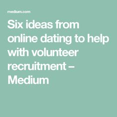 Six ideas from online dating to help with volunteer recruitment – Medium
