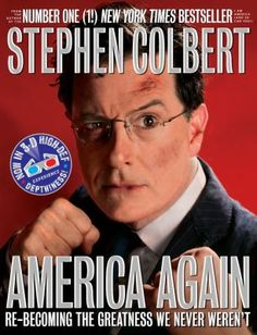 America Again: Re-becoming the Greatness We Never Weren't by Stephen Colbert. Selected as a best book by Amazon. http://libcat.bentley.edu/record=b1352086~S0