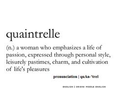 quantrelle  (n.) a woman who emphasizes a life of passion, expressed through personal style, leisurely pastimes, charm, and cultivation of life's pleasures