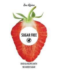 Sugar Free: Over 60 Recipes with No Added Sugar by Sue Quinn. Joy The Store, Over 60, Blueberry Jam, Book Corners, Cookery Books, Sugar Substitute, Quirky Gifts, Sugar Free Recipes, Fodmap