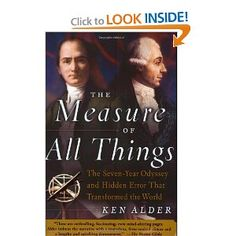 The Measure of All Things: The Seven-Year Odyssey and Hidden Error That Transformed the World: Ken Alder: 9780743216760: Amazon.com: Books
