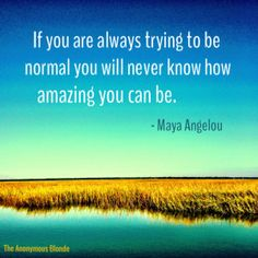 Be Amazing! Fitting in just means that you hide your truth self. Normal is boring.