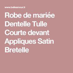 Robe de mariée Dentelle Tulle Courte devant Appliques Satin Bretelle