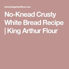 No-Knead Crusty White Bread Recipe | King Arthur Flour