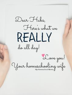 Dear Husband, Here's what we really do all day! Your homeschooling wife