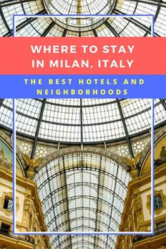 Where to Stay in Milan: The Best Hotels, Neighborhoods, and Tips on What to Do in Each of Them.