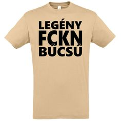 Legény FCKN búcsú póló több színben Mens Tops, T Shirt, Women, Fashion, Moda, Tee Shirt, Fashion Styles, Fashion Illustrations, Tee