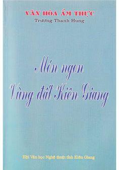 Món Ngon Vùng Đất Kiên Giang (NXB Kiên Giang 2011) - Trương Thanh Hùng, 454 Trang | Sách Việt Nam