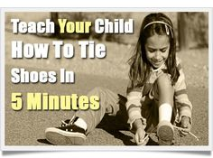 Teach Your Child To Tie Shoes In 5 Minutes - have to try this!