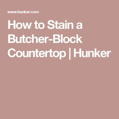 How to Stain a Butcher-Block Countertop | Hunker