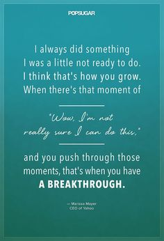 """""""I always did something I was a little not ready to do. I think that's how you grow."""""""