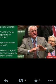 Retweet if you love Dennis Skinner. Sounds like his own side