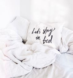 Let's stay in bed and fall in love all over again.