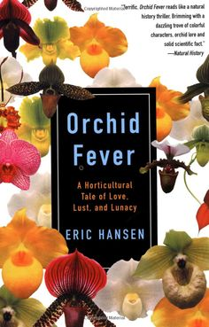 Orchid Fever: A Horticultural Tale of Love, Lust, and Lunacy by  Eric Hansen #Books #Botany #Orchid #Plant_Politics