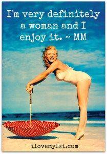 I'm very definitely a woman and I enjoy it.