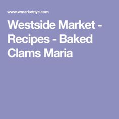Westside Market - Recipes - Baked Clams Maria