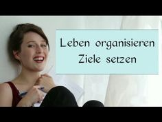 LEBEN ORGANISIEREN/ ZIELE SETZEN - YouTube
