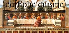 Catholic Cuisine -- recipes for celebrating the feasts and seasons of the liturgical year