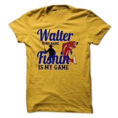 WALTER is my name Fishing is my game shirt. Funny t shirt for Walter. Personalized My Name My Game T Shirt, feel free contact me any time via FB: https://www.facebook.com/HotTshirtsHoodiesSweatshirts