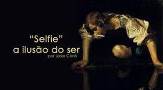 Qual o preço a pagar quando a autorreferência sobrepõe-se às relação humanas? Selfie: a ilusão do ser. Por Josie Conti