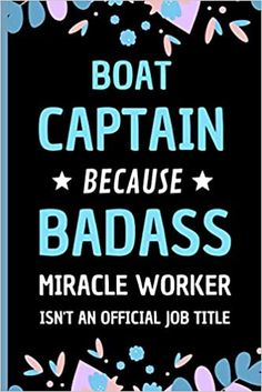 Boat Captain Because Badass Miracle Worker Isn't An Official Job Title: Funny Notebook Gift for Boat Captains - Adorable Journal Present for Men and Women: Press, Sweetish Taste: 9798558405989: Amazon.com: Books Financial Analyst, Financial Planner, Book Club Books, New Books, Transportation Jobs, Operations Management, Presents For Men, Team Leader, Job Title
