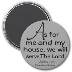 We will serve The Lord Bible Quotes Agrainofmustardseed.com fridge magnet. #Agrainofmustardseed