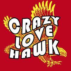 Crazy Love Hawk t-shirt