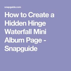 How to Create a Hidden Hinge Waterfall Mini Album Page - Snapguide