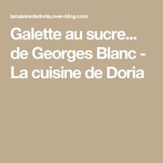 Galette au sucre... de Georges Blanc - La cuisine de Doria Doria, Food And Drink, Desserts, Recipe, White People, Kitchens, Tailgate Desserts, Deserts, Dessert