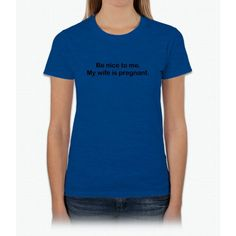 Be Nice To Me My Wife Is Pregnant Womens T-Shirt