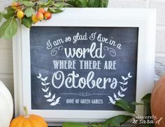 """FREE FALL PRINTABLE!! """"I'm so glad I live in a world where there are Octobers"""" -Anne of Green Gables"""