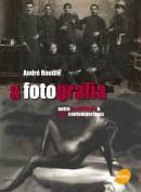 A FOTOGRAFIA. ENTRE DOCUMENTO E ARTE CONTEMPORANEA, André Rouillé, Senac.