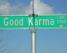 """Street Sign """"Good Karma"""" I want to live there..."""