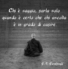 Who is wise to speak only when it is certain that the listener is able to understand Words Quotes, Wise Words, Me Quotes, Sayings, Italian Quotes, Something To Remember, Magic Words, Sentences, Decir No