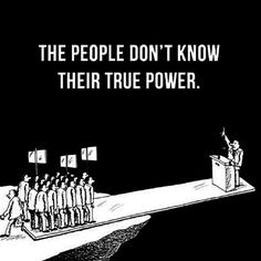 #thepeopledontknowtheirtruepower #politicians #people #standup #fightforyourights #dosomething #disobey