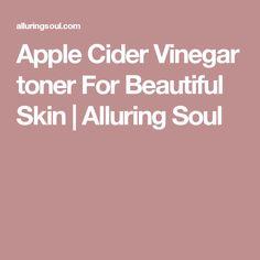 Apple Cider Vinegar toner For Beautiful Skin | Alluring Soul