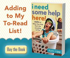 """""""I need some help here! Hope for when your kids don't go according to plan"""" by Kathi Lipp"""
